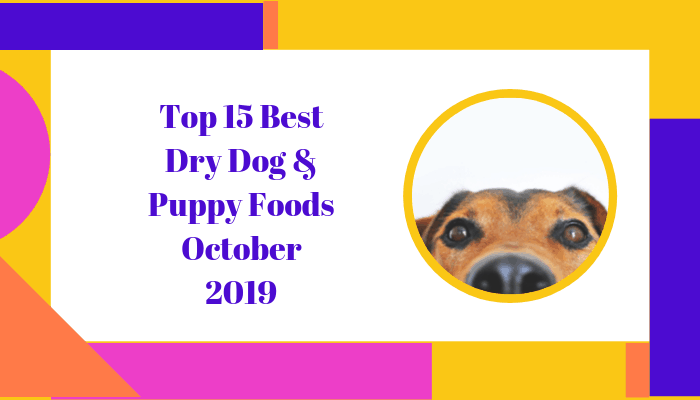 Top 15 Best Dry Dog & Puppy Foods October 2019